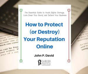 How-to-Protect-or-Destroy-Your-Reputation-Online